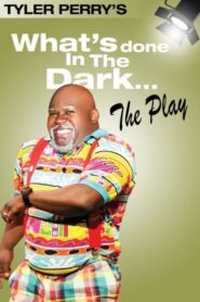 Tyler Perry's What's Done In The Dark – The Play