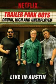 Trailer Park Boys: Drunk, High and Unemployed: Live In Austin